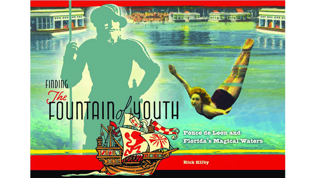 Finding the Fountain of Youth: Discovering Florida's Magical Waters by Rick Kilby.