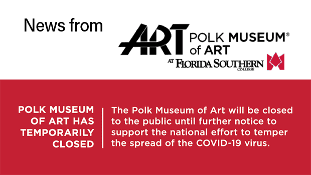Polk Museum of Art has temporarily closed. The Polk Museum of Art will be closed to the public until further notice to support the national effort to temper the spread of the COVID-19 virus.
