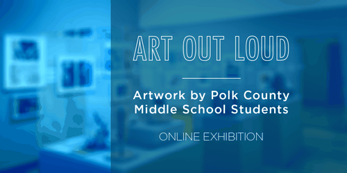 Art Out Loud Artworks by Polk County Middle School Students with blurred image of the student gallery behind a blue background.