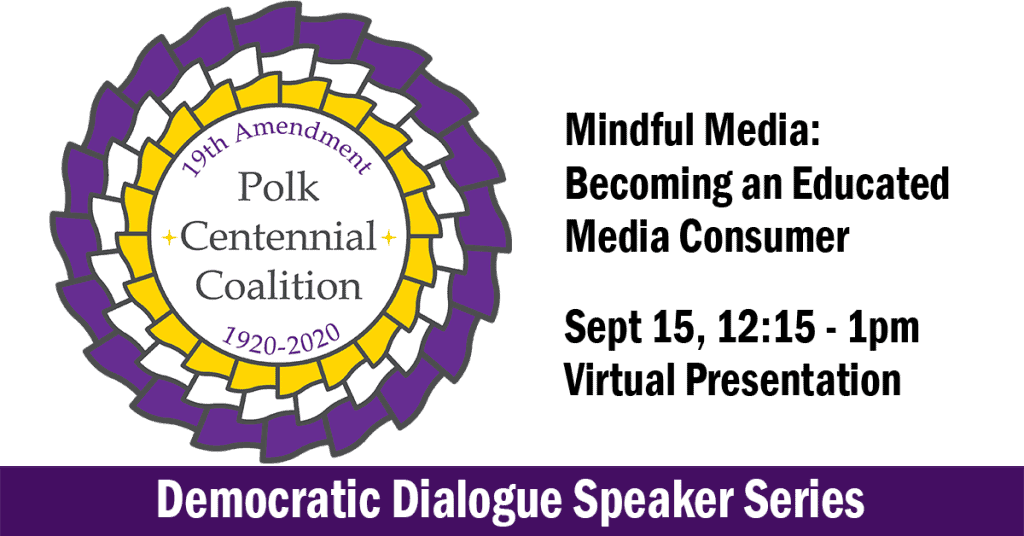 Polk 19th Amendment Centennial Coalition Purple & Yellow Logo, Text: Mindful Media: Becoming an Educated Media Consumer, Sept 15, 12:15-1pm, Virtual Presentation