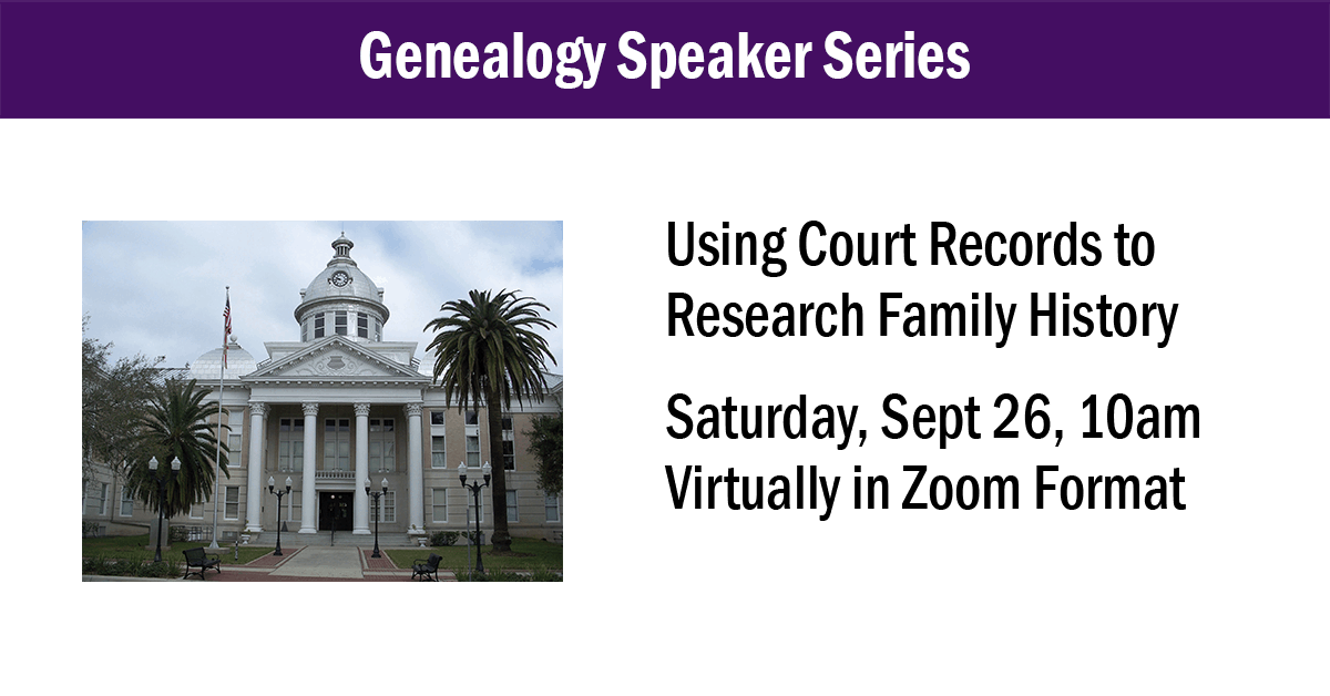 Photo of the History Center (1908 Courthouse), Text: Using Court Records to Research Family History, Saturday, Sept 26, 10am, Virtually in Zoom Format