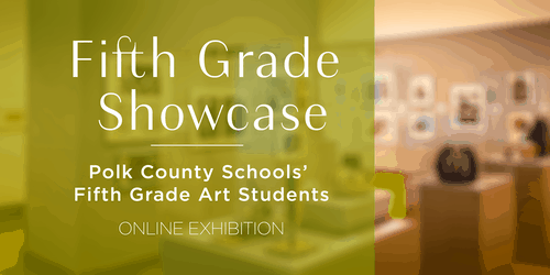 Fifth Grade Showcase Polk County Schools 5th Grade Art Students with green background and blurred photo of the student gallery
