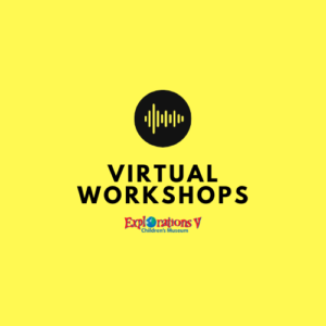 Yellow Background, Text: Virtual Workshops, Logo: Explorations V Children's Museum