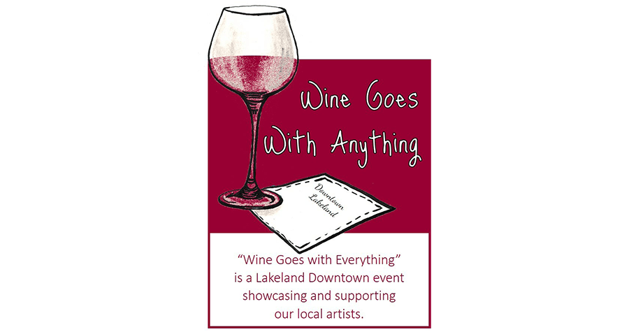 Wine Goes With Anything. A Lakeland Downtown event showcasing and supporting local artists.