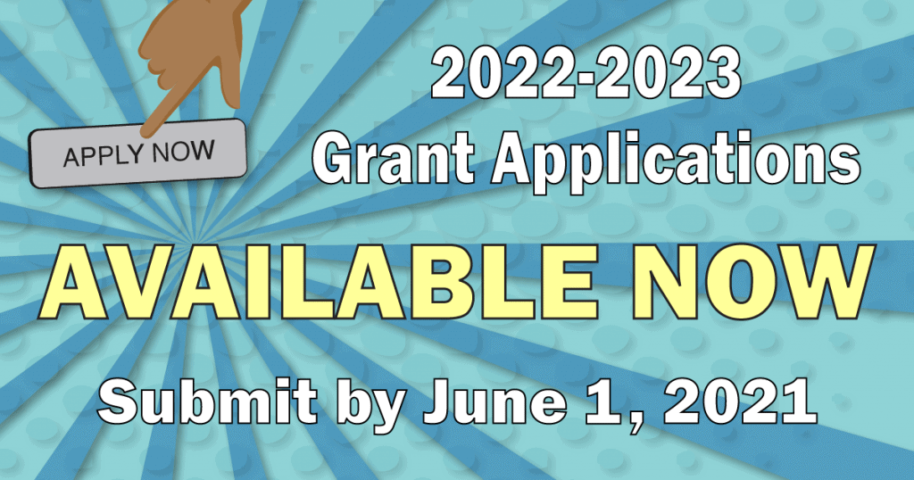 2022-2023 Grant Applications Available Now Submit by June 1, 2021
